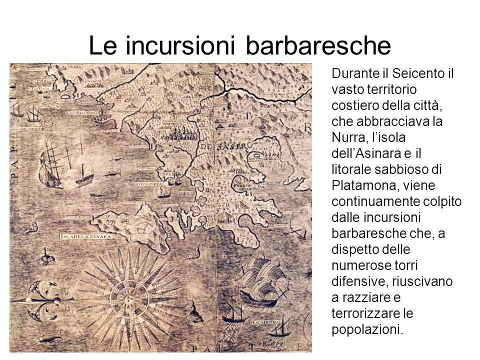 Le incursioni barbaresche Durante il Seicento il vasto territorio costiero della città, che abbracciava la Nurra, lisola dellAsinara e il litorale sab