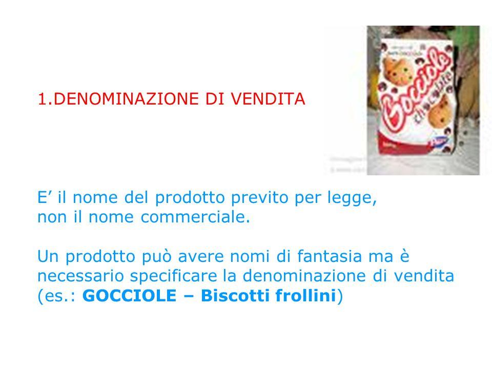 1.DENOMINAZIONE DI VENDITA E il nome del prodotto previto per legge, non il nome commerciale.