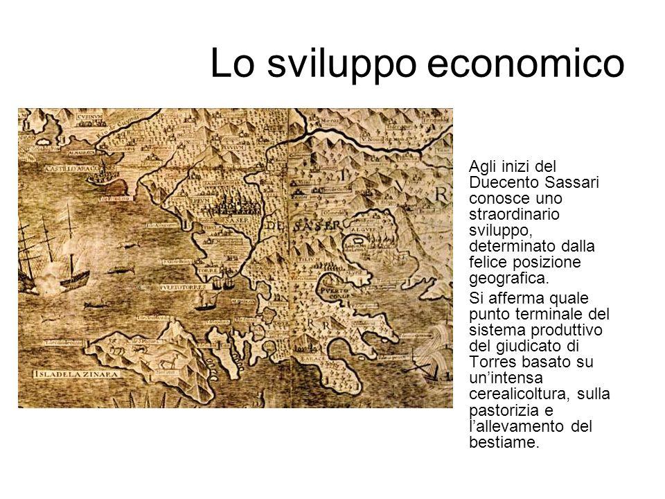 Lo sviluppo economico Agli inizi del Duecento Sassari conosce uno straordinario sviluppo, determinato dalla felice posizione geografica. Si afferma qu