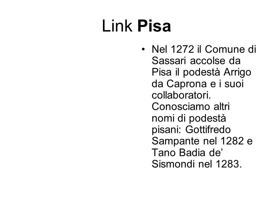Link Pisa Nel 1272 il Comune di Sassari accolse da Pisa il podestà Arrigo da Caprona e i suoi collaboratori. Conosciamo altri nomi di podestà pisani: