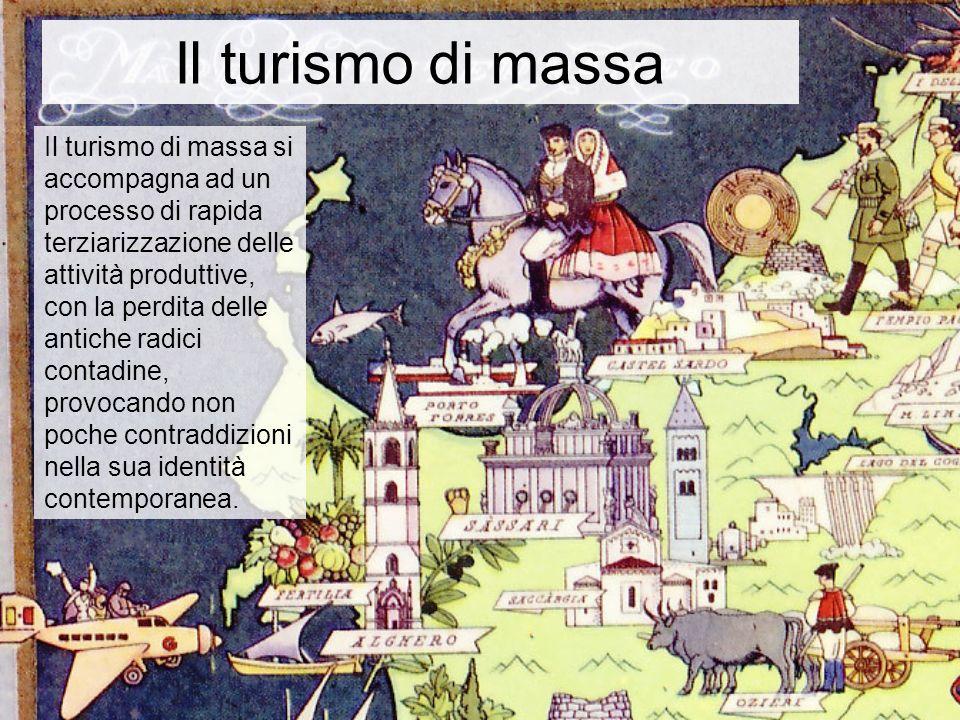 Il turismo di massa Il turismo di massa si accompagna ad un processo di rapida terziarizzazione delle attività produttive, con la perdita delle antich