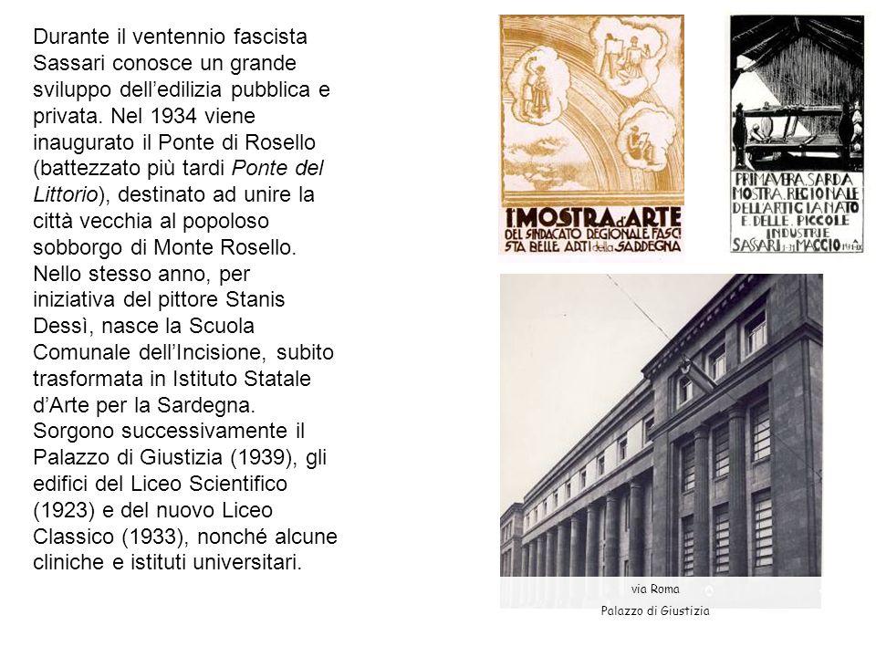 Durante il ventennio fascista Sassari conosce un grande sviluppo delledilizia pubblica e privata. Nel 1934 viene inaugurato il Ponte di Rosello (batte