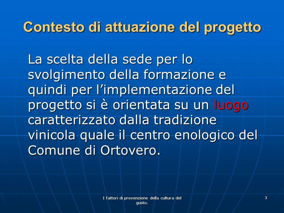 I fattori di prevenzione della cultura del gusto. 3 Contesto di attuazione del progetto La scelta della sede per lo svolgimento della formazione e qui