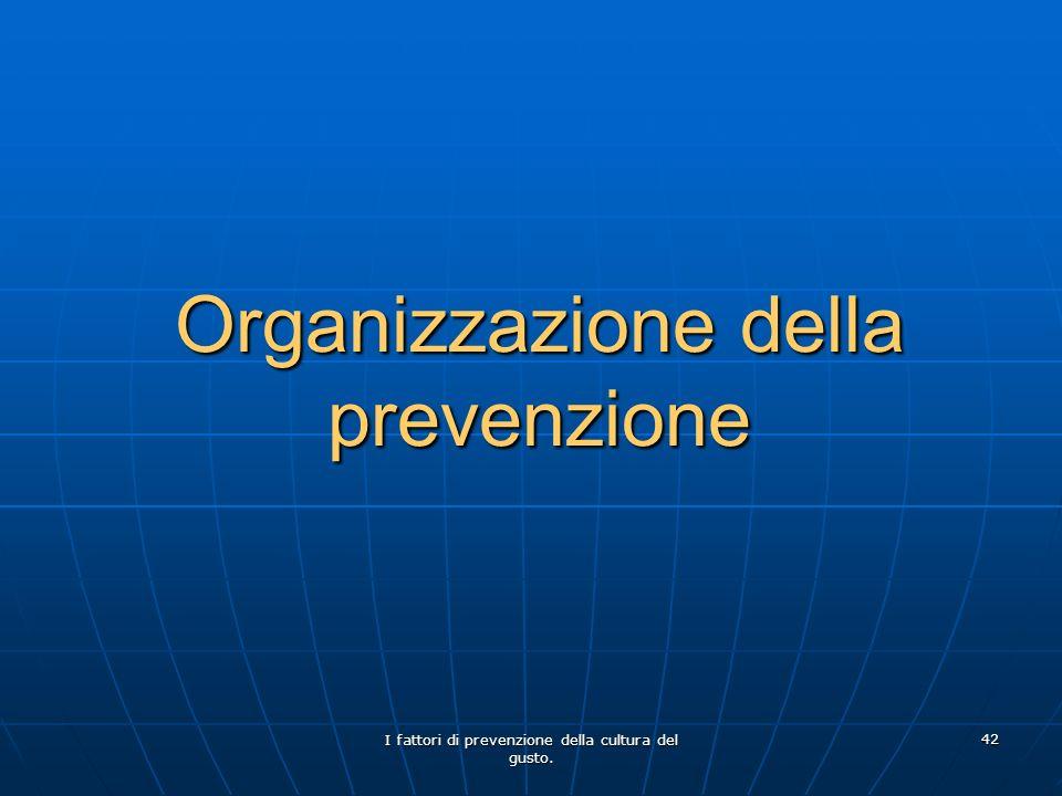 I fattori di prevenzione della cultura del gusto. 42 Organizzazione della prevenzione