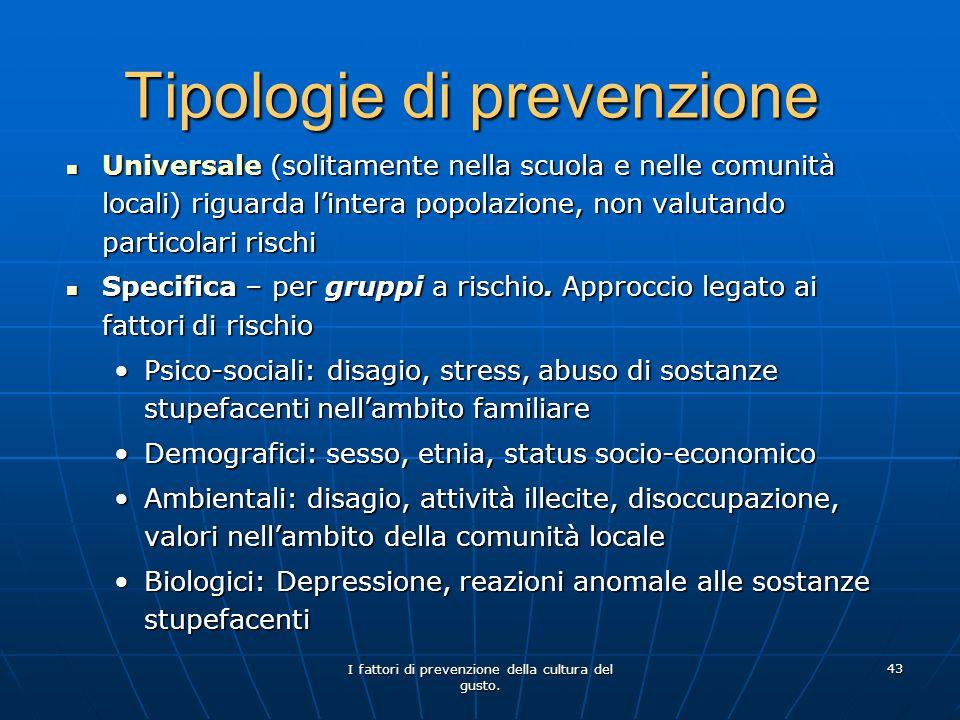 I fattori di prevenzione della cultura del gusto. 43 Tipologie di prevenzione Universale (solitamente nella scuola e nelle comunità locali) riguarda l