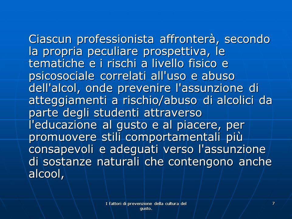 I fattori di prevenzione della cultura del gusto. 7 Ciascun professionista affronterà, secondo la propria peculiare prospettiva, le tematiche e i risc