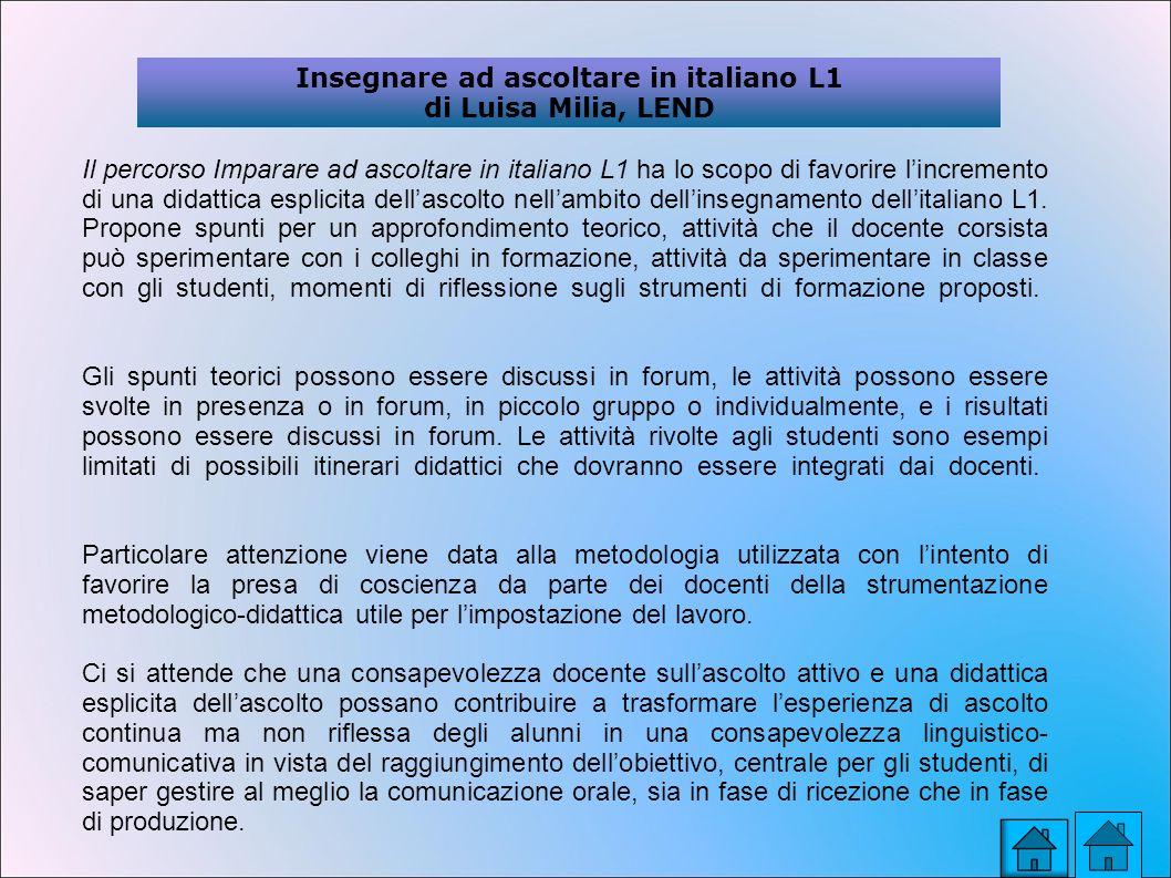 Il percorso Imparare ad ascoltare in italiano L1 ha lo scopo di favorire lincremento di una didattica esplicita dellascolto nellambito dellinsegnamento dellitaliano L1.