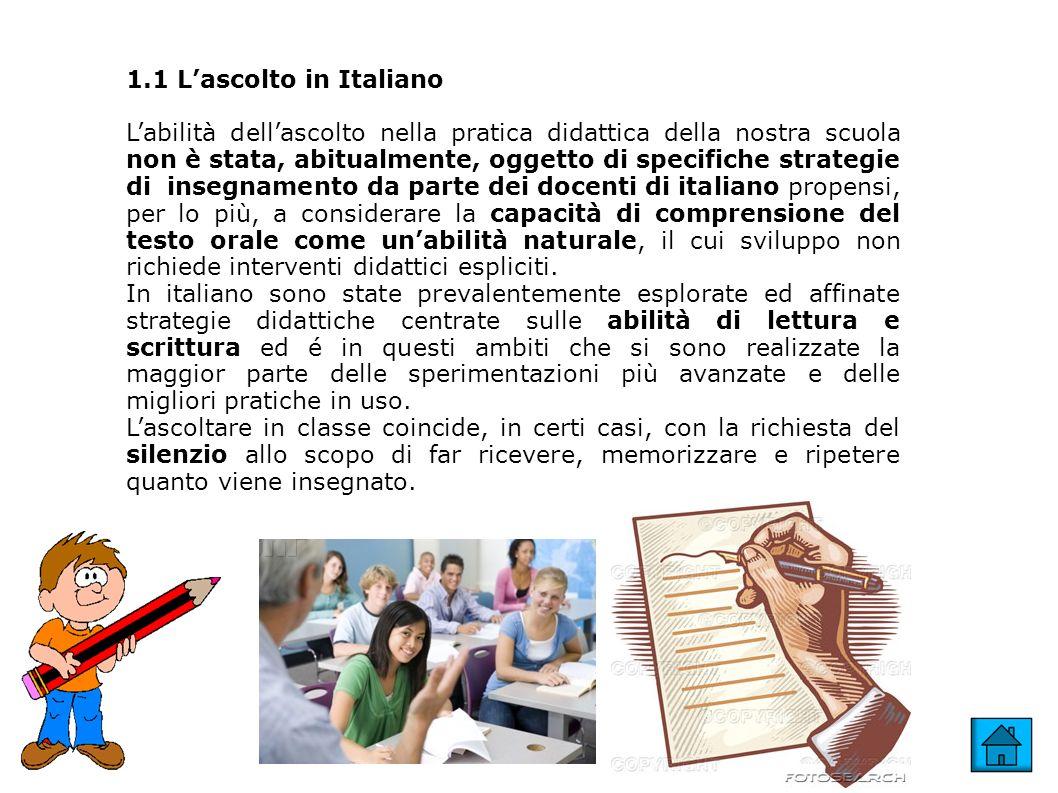 9 1.1 Lascolto in Italiano Labilità dellascolto nella pratica didattica della nostra scuola non è stata, abitualmente, oggetto di specifiche strategie