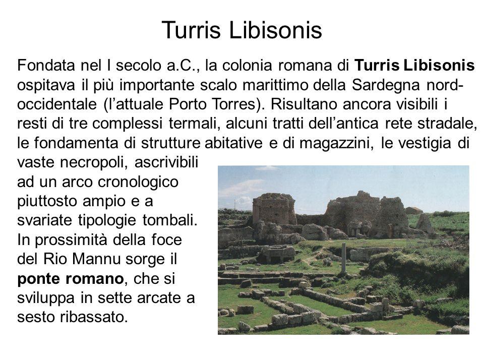 Turris Libisonis Fondata nel I secolo a.C., la colonia romana di Turris Libisonis ospitava il più importante scalo marittimo della Sardegna nord- occi
