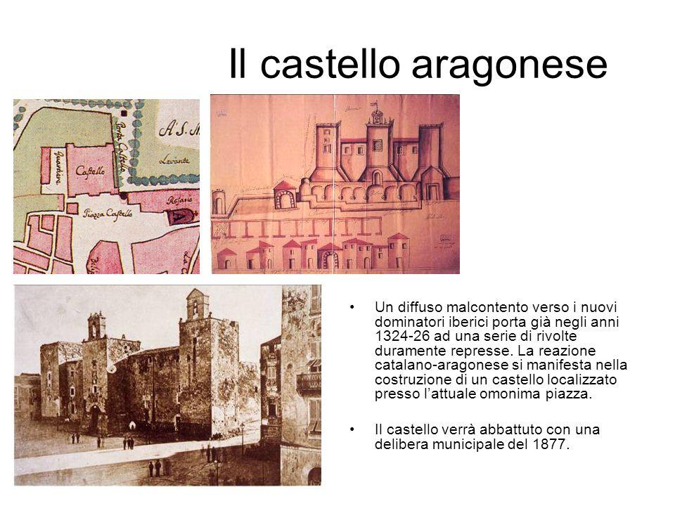 Il castello aragonese Un diffuso malcontento verso i nuovi dominatori iberici porta già negli anni 1324-26 ad una serie di rivolte duramente represse.