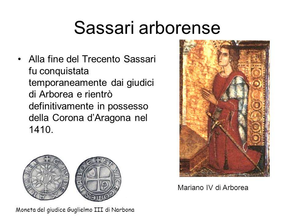 Sassari arborense Alla fine del Trecento Sassari fu conquistata temporaneamente dai giudici di Arborea e rientrò definitivamente in possesso della Cor