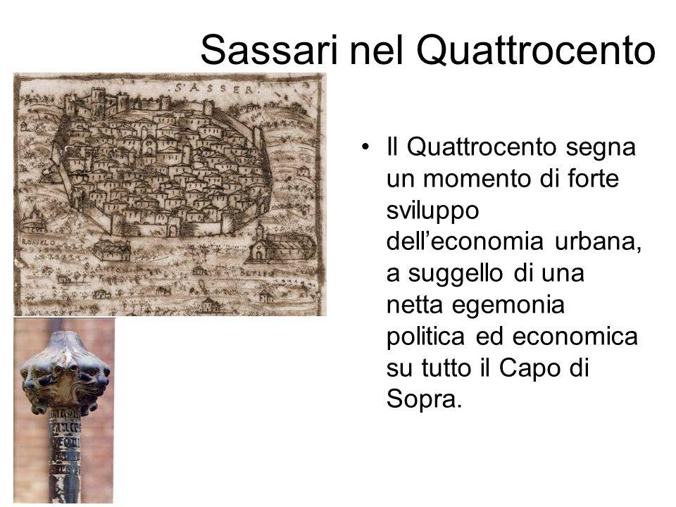 Sassari nel Quattrocento Il Quattrocento segna un momento di forte sviluppo delleconomia urbana, a suggello di una netta egemonia politica ed economic