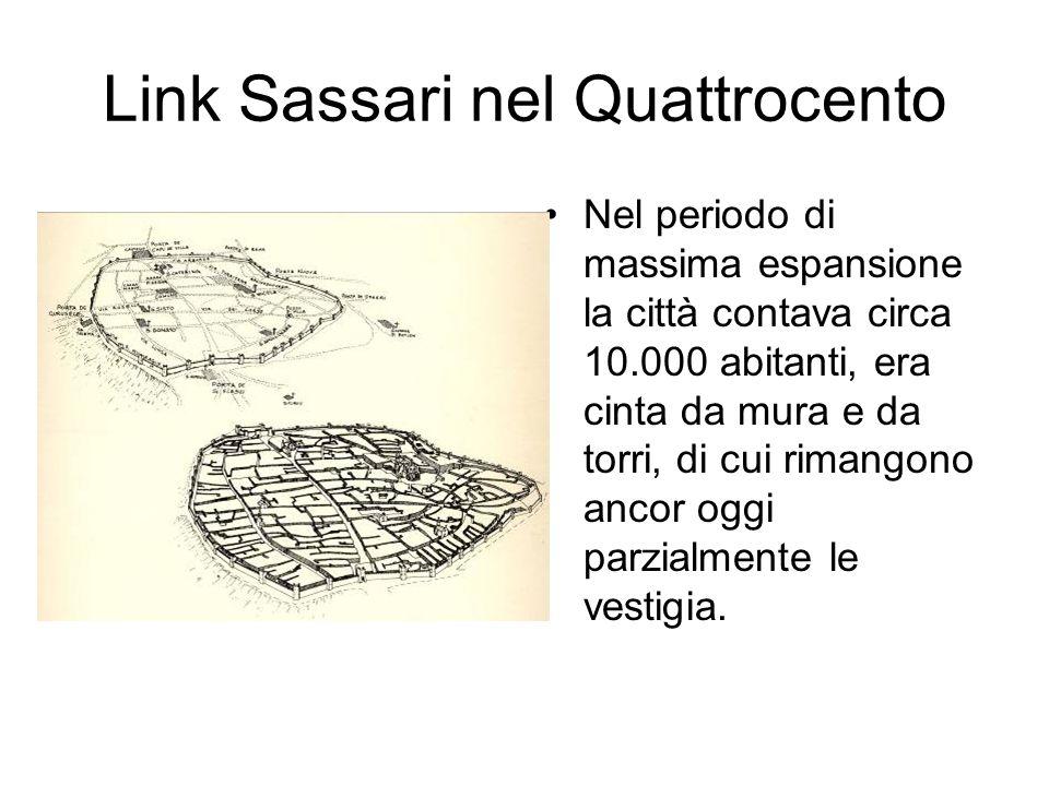 Link Sassari nel Quattrocento Nel periodo di massima espansione la città contava circa 10.000 abitanti, era cinta da mura e da torri, di cui rimangono