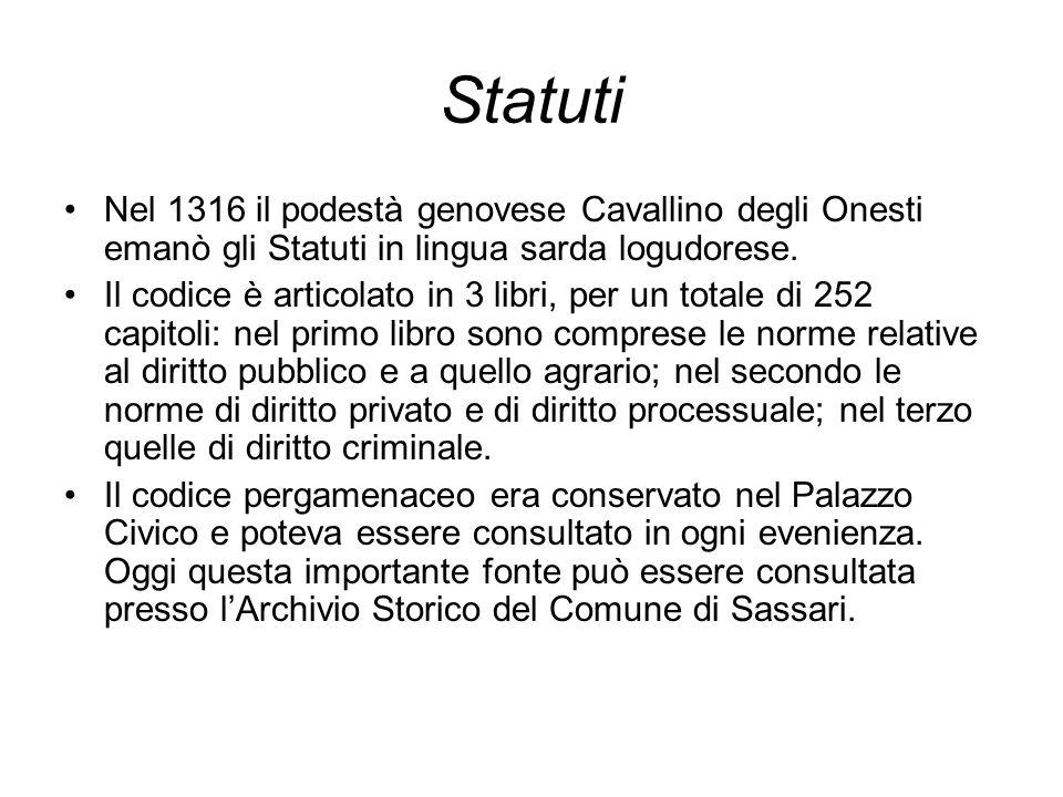 Statuti Nel 1316 il podestà genovese Cavallino degli Onesti emanò gli Statuti in lingua sarda logudorese. Il codice è articolato in 3 libri, per un to