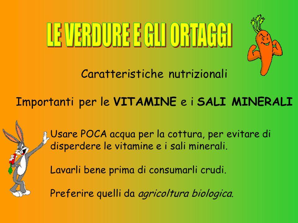 Usare POCA acqua per la cottura, per evitare di disperdere le vitamine e i sali minerali.