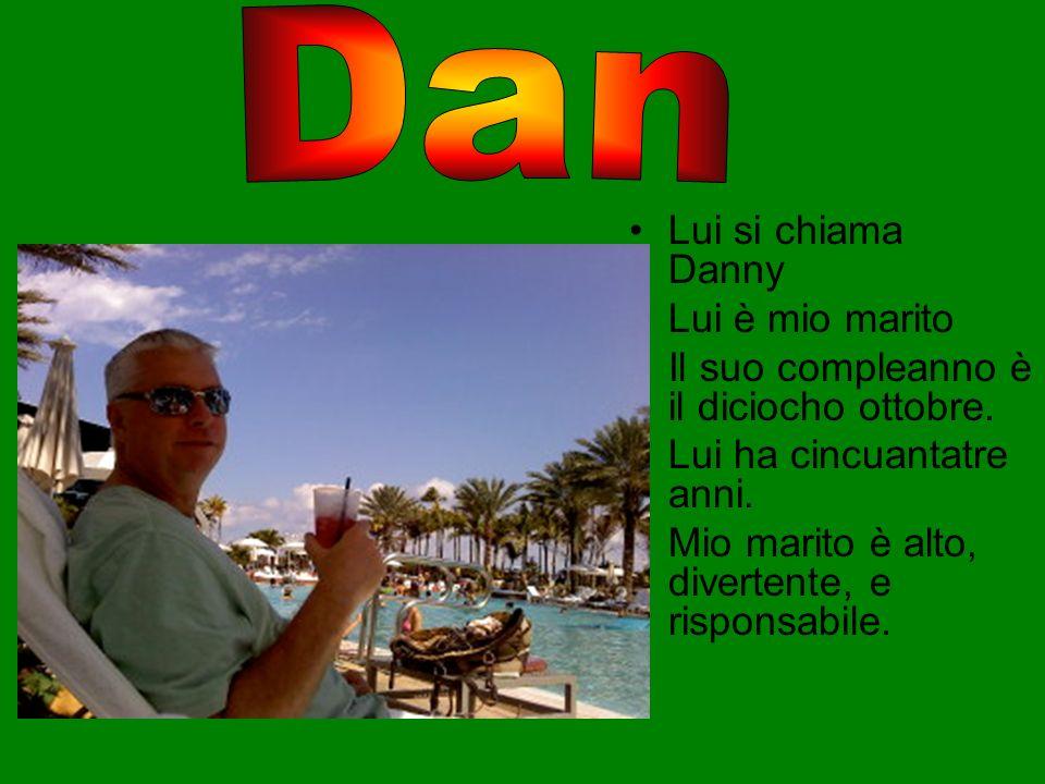 Lui si chiama Danny Lui è mio marito Il suo compleanno è il diciocho ottobre. Lui ha cincuantatre anni. Mio marito è alto, divertente, e risponsabile.