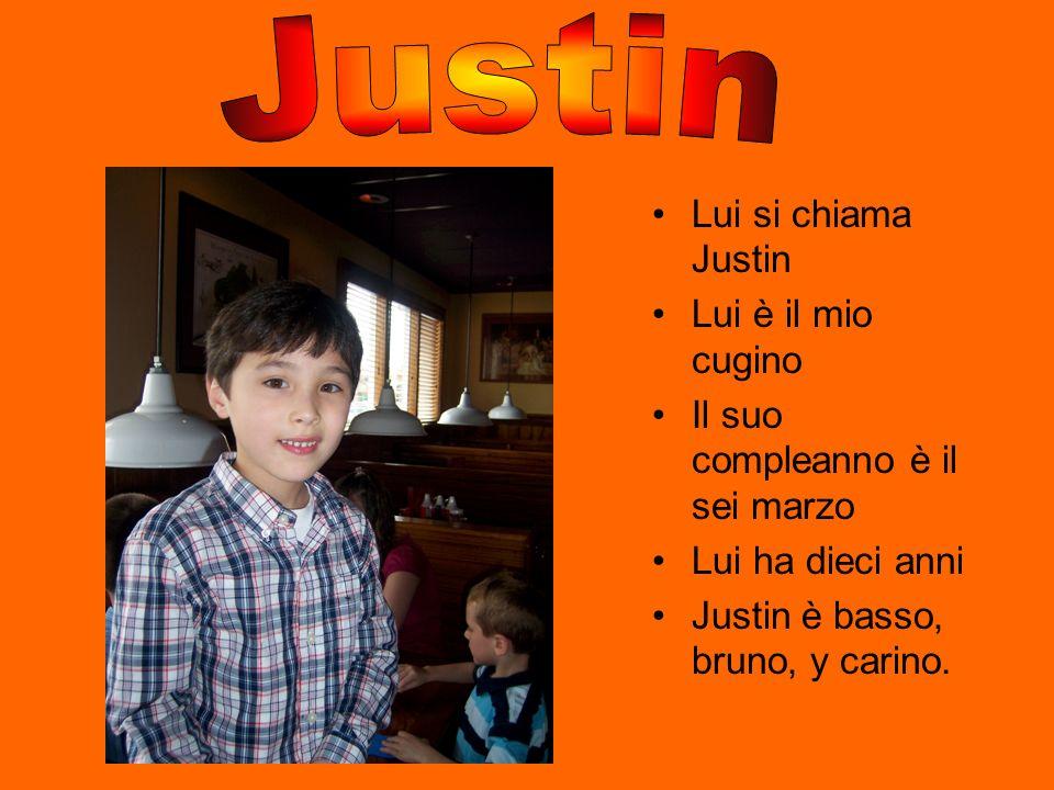 Lui si chiama Justin Lui è il mio cugino Il suo compleanno è il sei marzo Lui ha dieci anni Justin è basso, bruno, y carino.