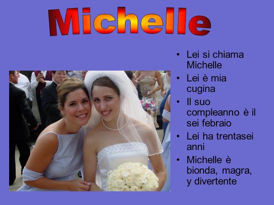 Lei si chiama Michelle Lei è mia cugina Il suo compleanno è il sei febraio Lei ha trentasei anni Michelle è bionda, magra, y divertente