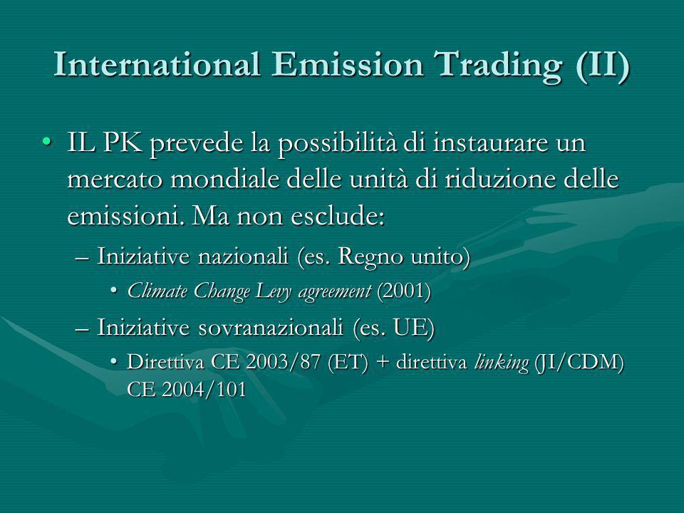International Emission Trading (II) IL PK prevede la possibilità di instaurare un mercato mondiale delle unità di riduzione delle emissioni. Ma non es