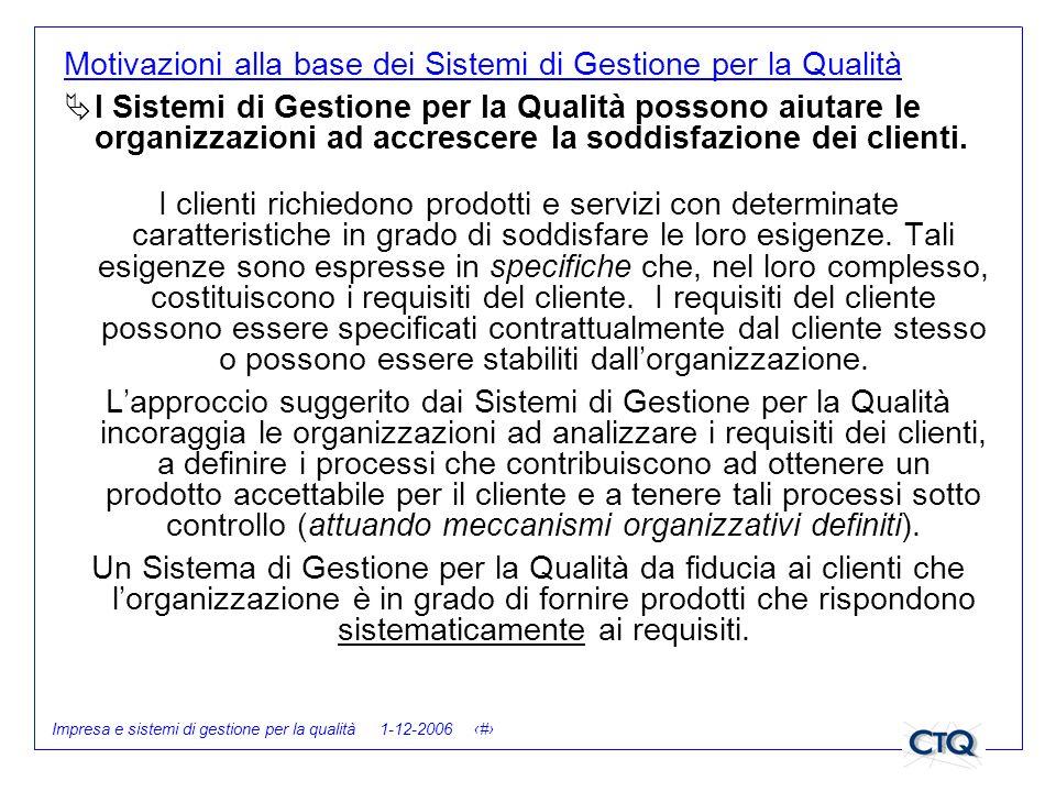 Impresa e sistemi di gestione per la qualità 1-12-2006 13 Motivazioni alla base dei Sistemi di Gestione per la Qualità I Sistemi di Gestione per la Qu