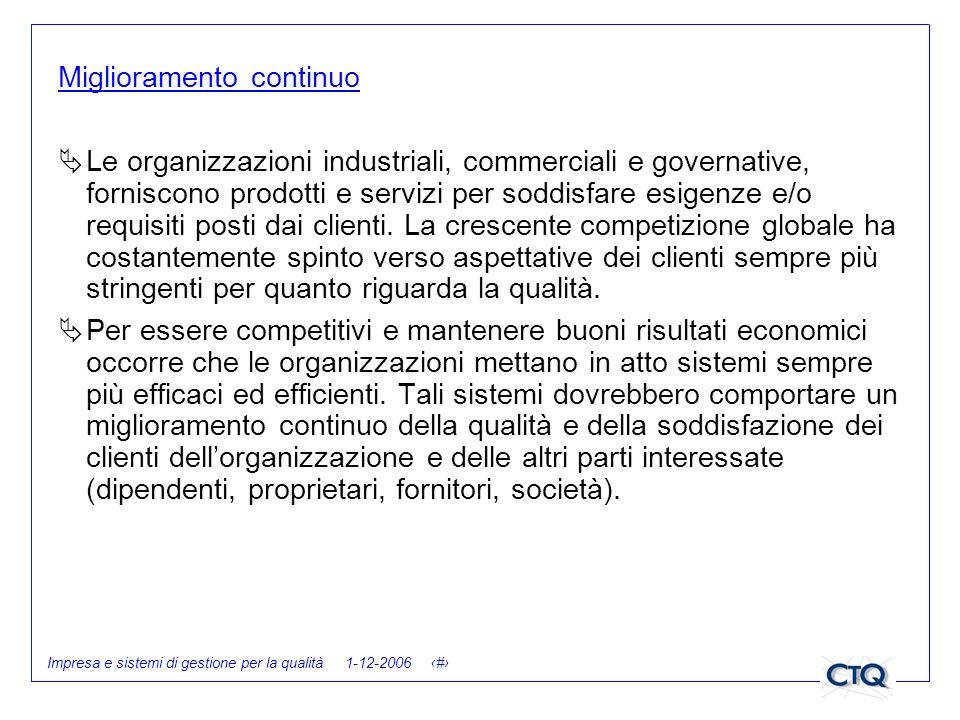Impresa e sistemi di gestione per la qualità 1-12-2006 14 Miglioramento continuo Le organizzazioni industriali, commerciali e governative, forniscono