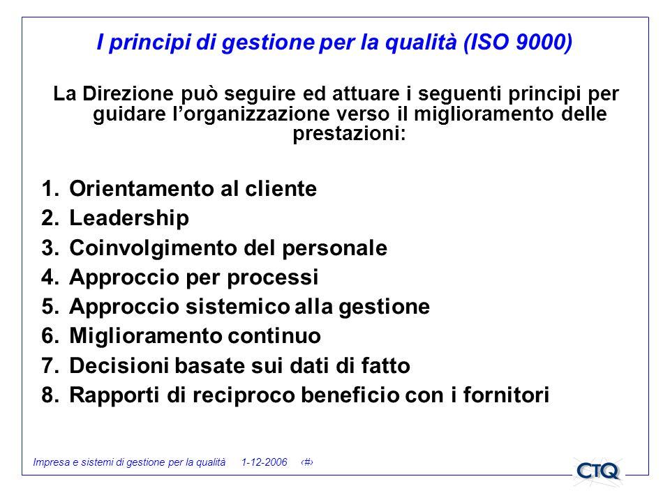Impresa e sistemi di gestione per la qualità 1-12-2006 18 La Direzione può seguire ed attuare i seguenti principi per guidare lorganizzazione verso il