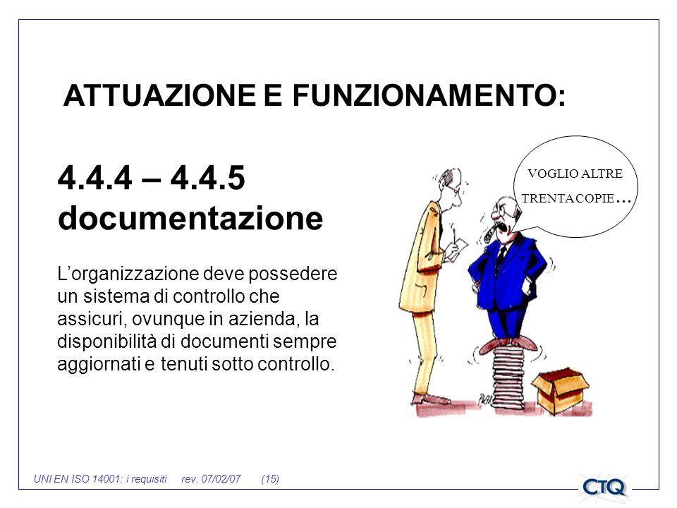 UNI EN ISO 14001: i requisiti rev. 07/02/07 (15) ATTUAZIONE E FUNZIONAMENTO: 4.4.4 – 4.4.5 documentazione Lorganizzazione deve possedere un sistema di