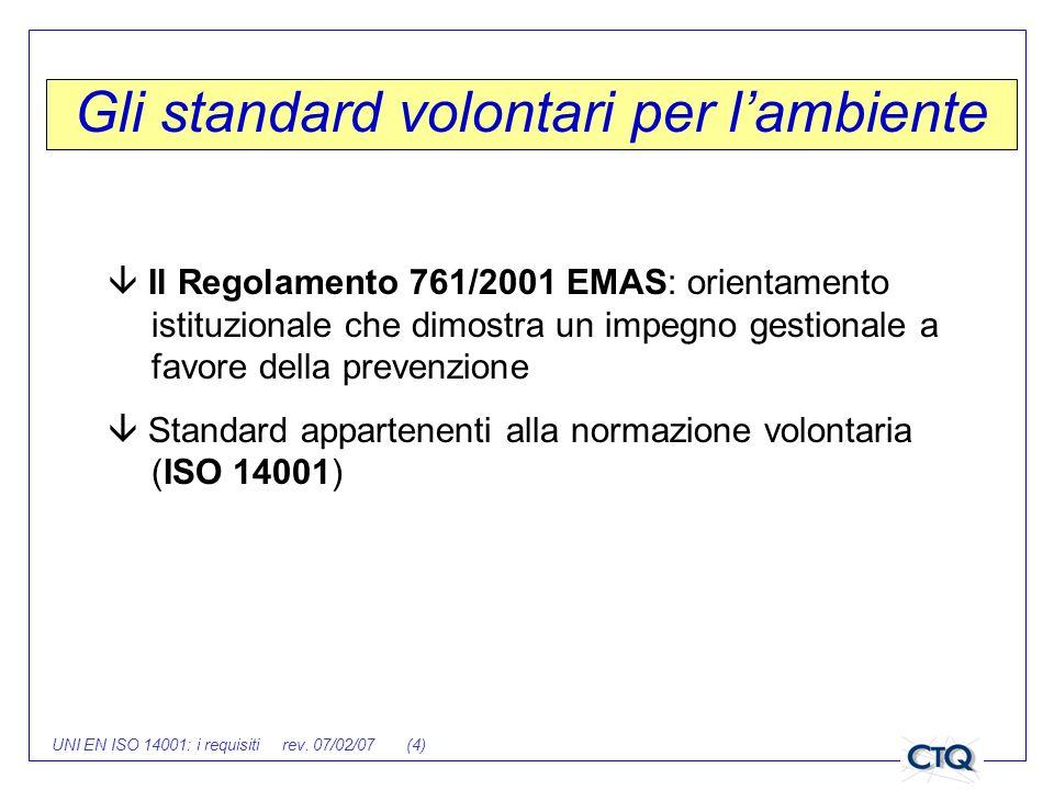 UNI EN ISO 14001: i requisiti rev. 07/02/07 (4) Gli standard volontari per lambiente Il Regolamento 761/2001 EMAS: orientamento istituzionale che dimo