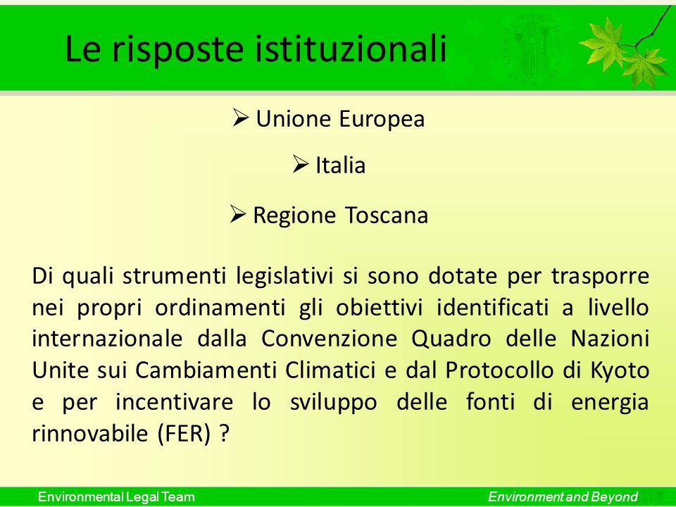 Environmental Legal TeamEnvironment and Beyond Le risposte istituzionali Unione Europea Italia Regione Toscana Di quali strumenti legislativi si sono