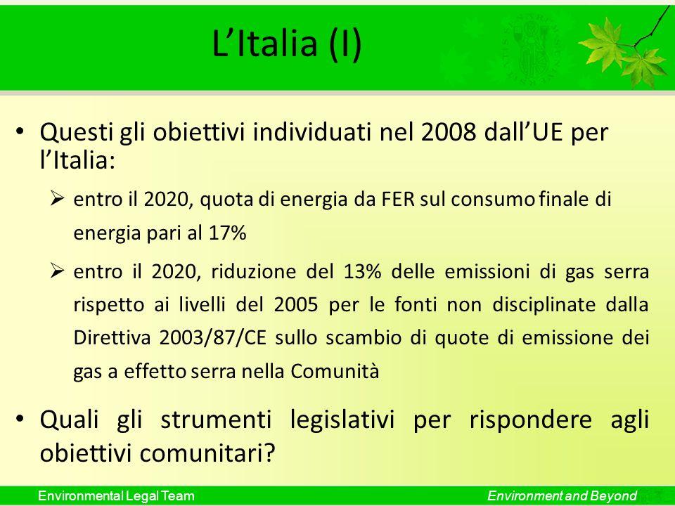 Environmental Legal TeamEnvironment and Beyond LItalia (I) Questi gli obiettivi individuati nel 2008 dallUE per lItalia: entro il 2020, quota di energ