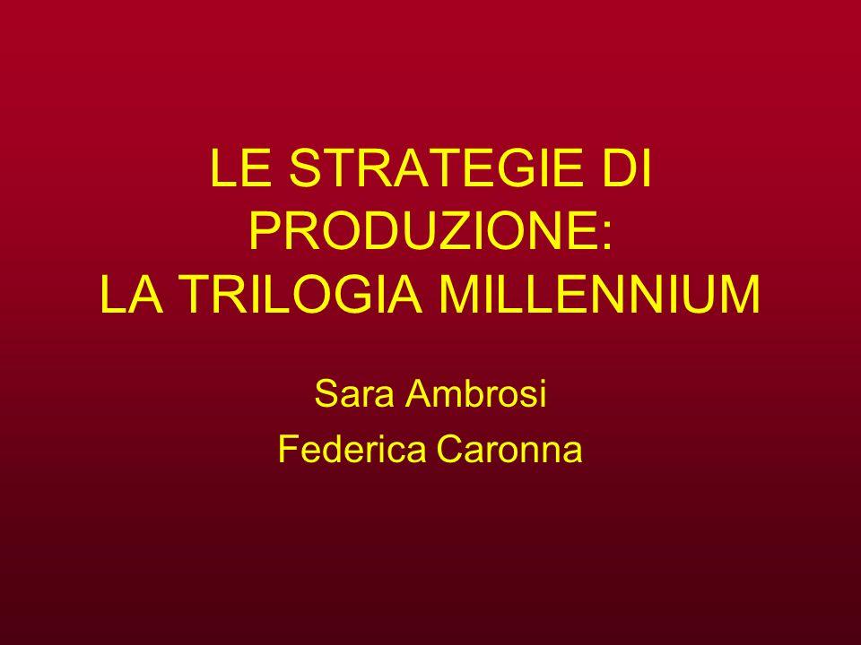LE STRATEGIE DI PRODUZIONE: LA TRILOGIA MILLENNIUM Sara Ambrosi Federica Caronna