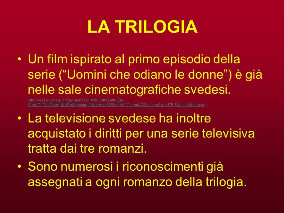 LA TRILOGIA Un film ispirato al primo episodio della serie (Uomini che odiano le donne) è già nelle sale cinematografiche svedesi. http://video.google