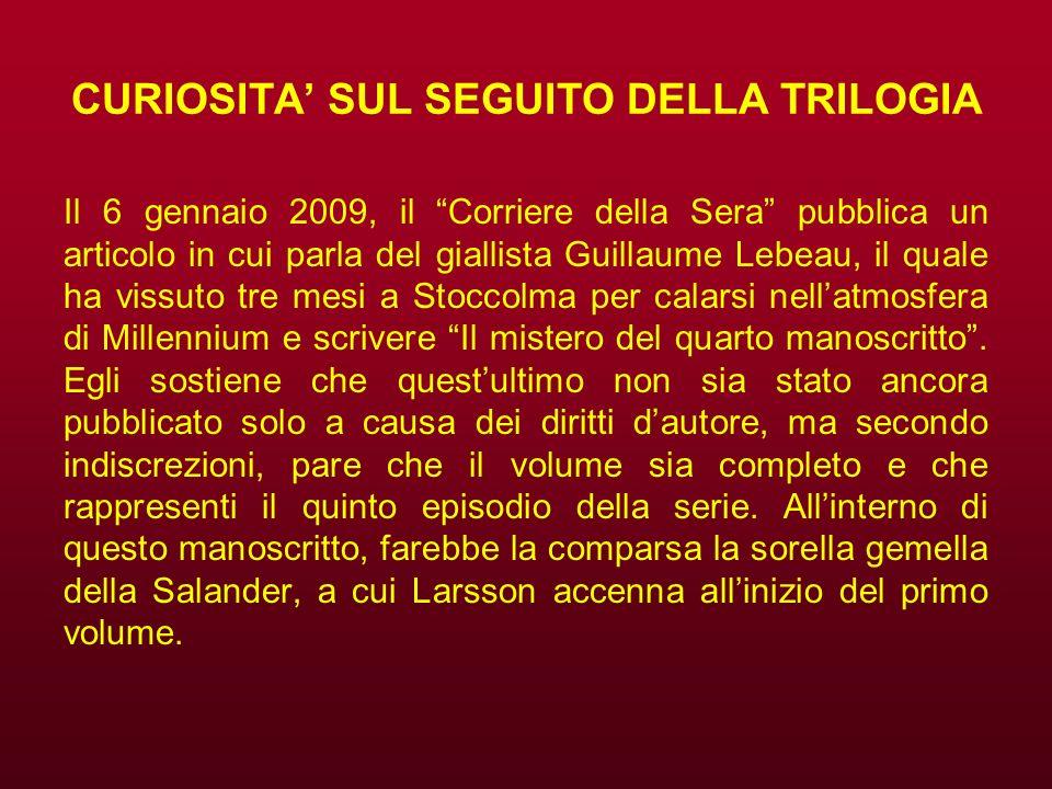 CURIOSITA SUL SEGUITO DELLA TRILOGIA Il 6 gennaio 2009, il Corriere della Sera pubblica un articolo in cui parla del giallista Guillaume Lebeau, il qu