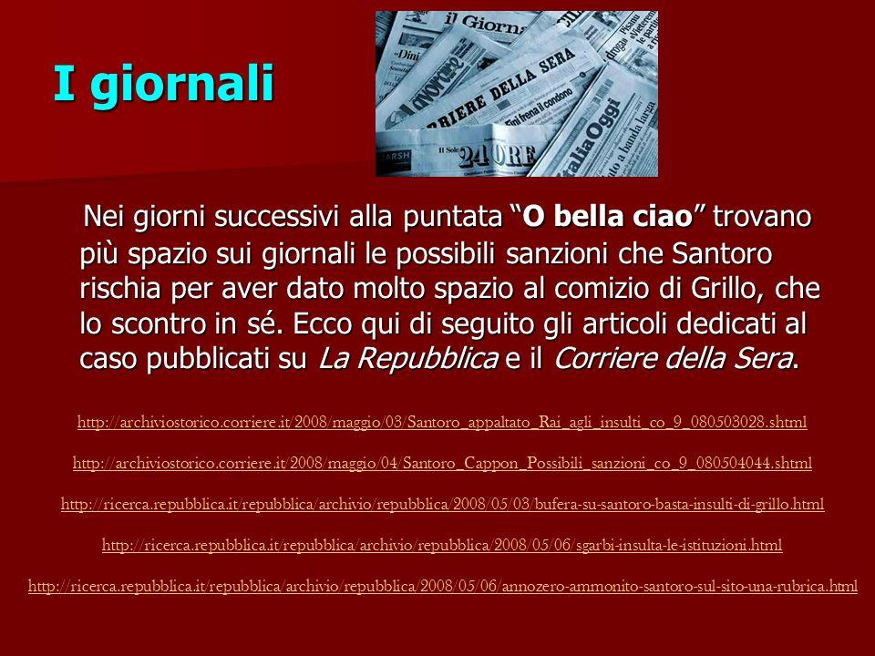 I giornali Nei giorni successivi alla puntata O bella ciao trovano più spazio sui giornali le possibili sanzioni che Santoro rischia per aver dato molto spazio al comizio di Grillo, che lo scontro in sé.