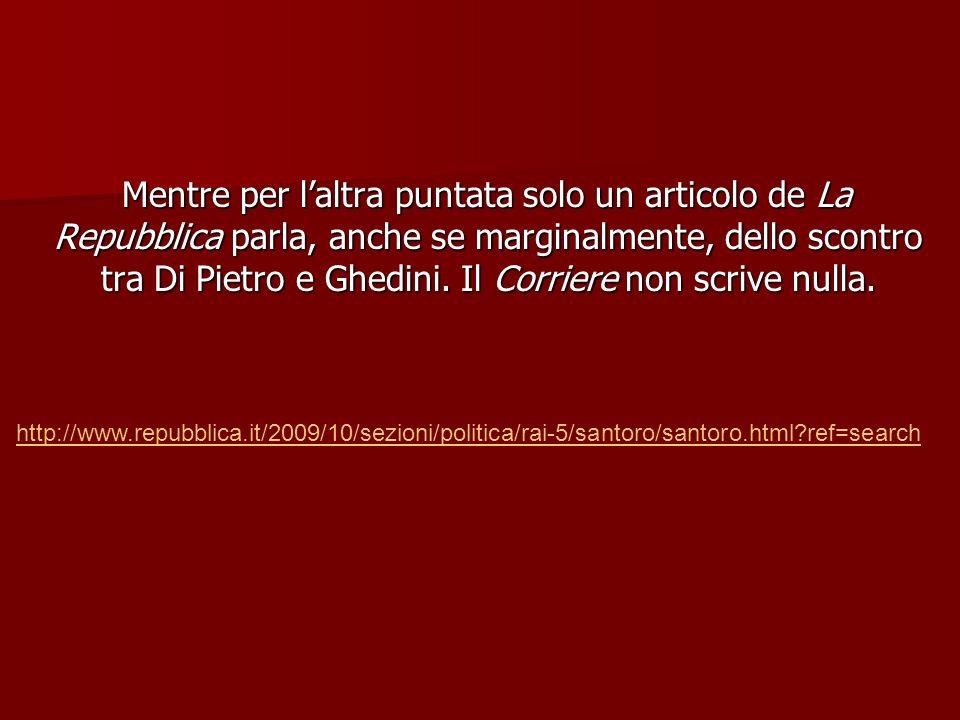 Mentre per laltra puntata solo un articolo de La Repubblica parla, anche se marginalmente, dello scontro tra Di Pietro e Ghedini.