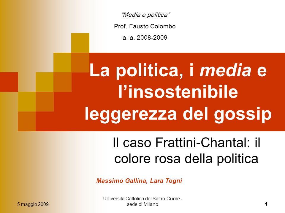 5 maggio 2009 Università Cattolica del Sacro Cuore - sede di Milano 1 La politica, i media e linsostenibile leggerezza del gossip Il caso Frattini-Cha