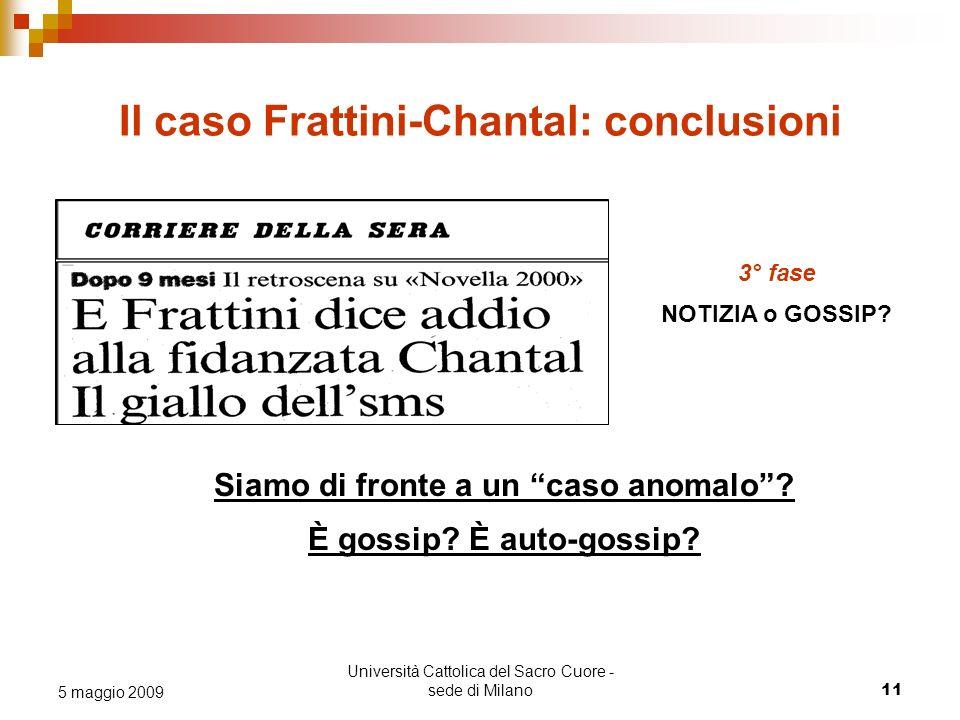 Università Cattolica del Sacro Cuore - sede di Milano 11 5 maggio 2009 Il caso Frattini-Chantal: conclusioni 3° fase NOTIZIA o GOSSIP? Siamo di fronte