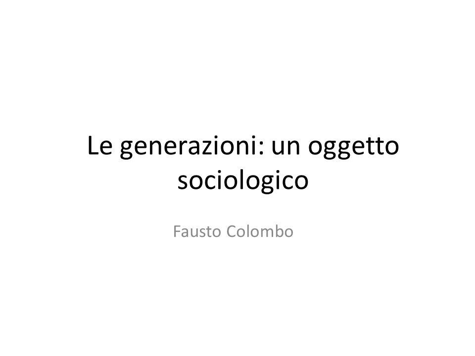 Le generazioni: un oggetto sociologico Fausto Colombo