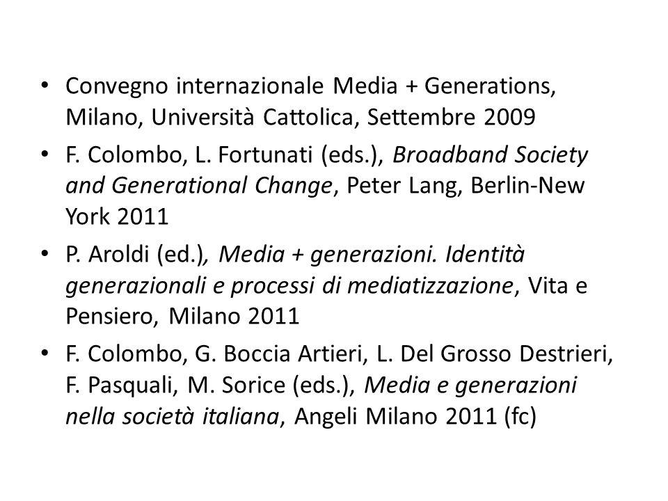 Convegno internazionale Media + Generations, Milano, Università Cattolica, Settembre 2009 F. Colombo, L. Fortunati (eds.), Broadband Society and Gener
