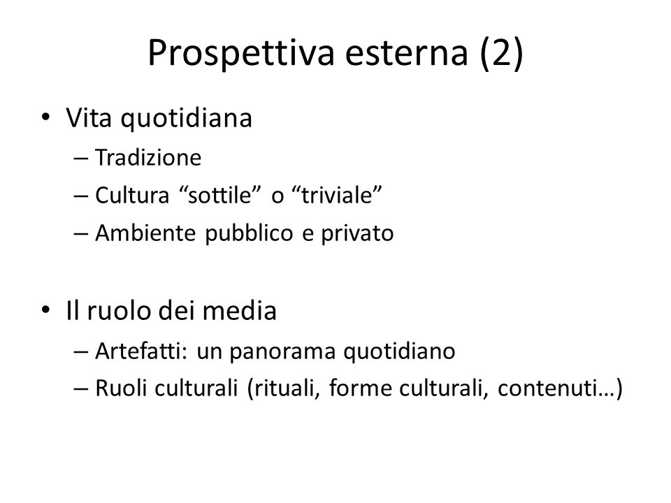 Prospettiva esterna (2) Vita quotidiana – Tradizione – Cultura sottile o triviale – Ambiente pubblico e privato Il ruolo dei media – Artefatti: un pan