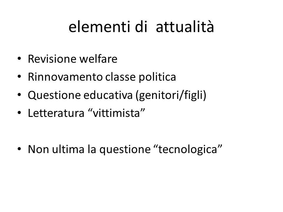 elementi di attualità Revisione welfare Rinnovamento classe politica Questione educativa (genitori/figli) Letteratura vittimista Non ultima la questio