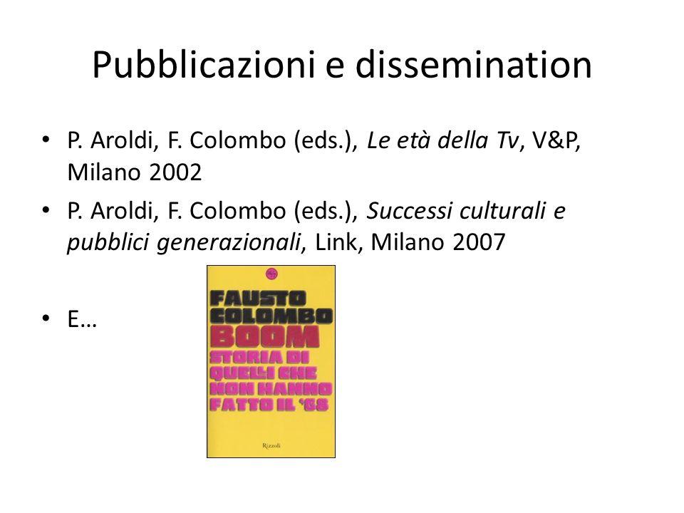 Pubblicazioni e dissemination P. Aroldi, F. Colombo (eds.), Le età della Tv, V&P, Milano 2002 P. Aroldi, F. Colombo (eds.), Successi culturali e pubbl