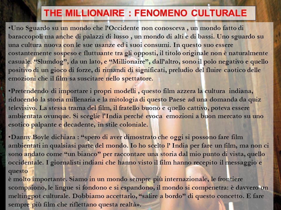 THE MILLIONAIRE : FENOMENO CULTURALE Uno Sguardo su un mondo che lOccidente non conosceva, un mondo fatto di baraccopoli ma anche di palazzi di lusso,