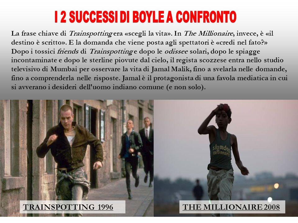 TRAINSPOTTING 1996THE MILLIONAIRE 2008 La frase chiave di Trainspotting era «scegli la vita». In The Millionaire, invece, è «il destino è scritto». E