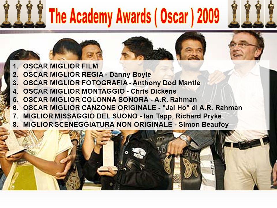 1.OSCAR MIGLIOR FILM 2.OSCAR MIGLIOR REGIA - Danny Boyle 3.OSCAR MIGLIOR FOTOGRAFIA - Anthony Dod Mantle 4.OSCAR MIGLIOR MONTAGGIO - Chris Dickens 5.O