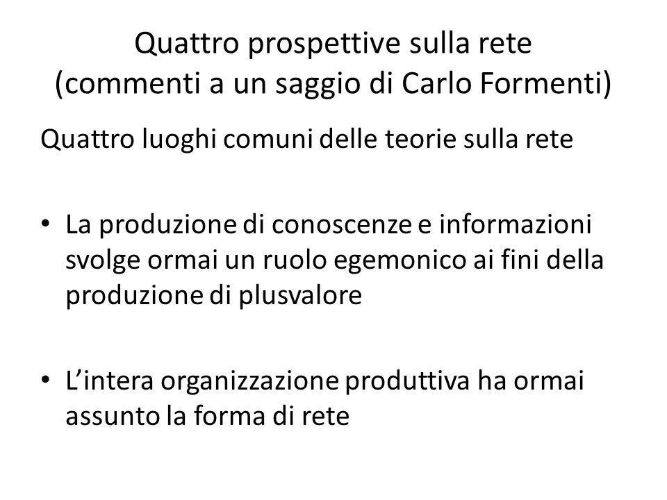 Quattro prospettive sulla rete (commenti a un saggio di Carlo Formenti) Quattro luoghi comuni delle teorie sulla rete La produzione di conoscenze e in