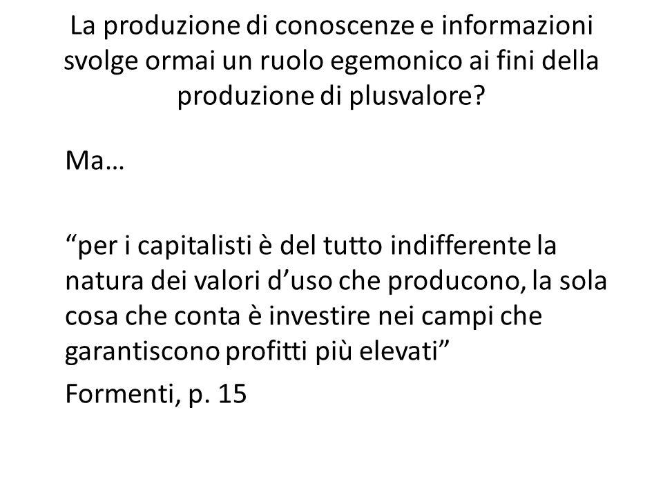La produzione di conoscenze e informazioni svolge ormai un ruolo egemonico ai fini della produzione di plusvalore.