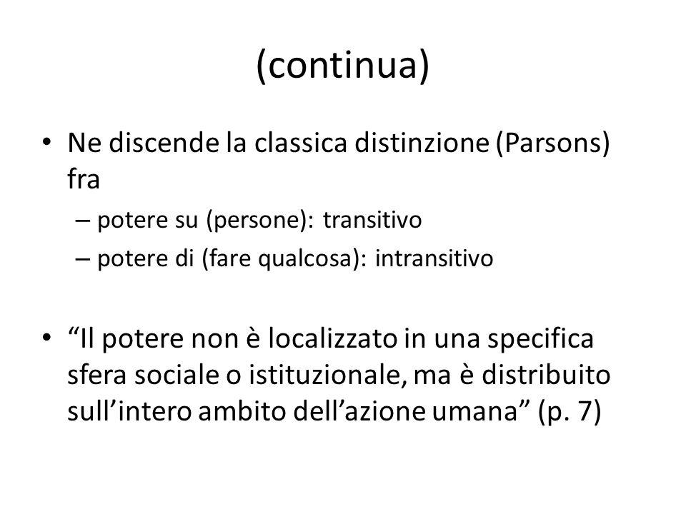 (continua) Ne discende la classica distinzione (Parsons) fra – potere su (persone): transitivo – potere di (fare qualcosa): intransitivo Il potere non