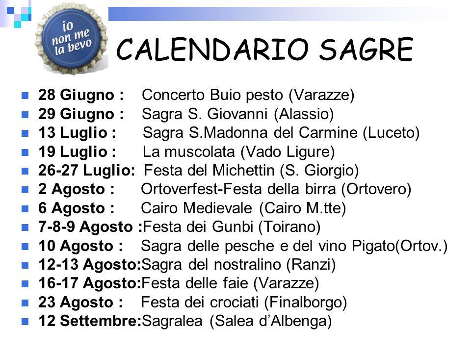 CALENDARIO SAGRE 28 Giugno : Concerto Buio pesto (Varazze) 29 Giugno : Sagra S. Giovanni (Alassio) 13 Luglio : Sagra S.Madonna del Carmine (Luceto) 19