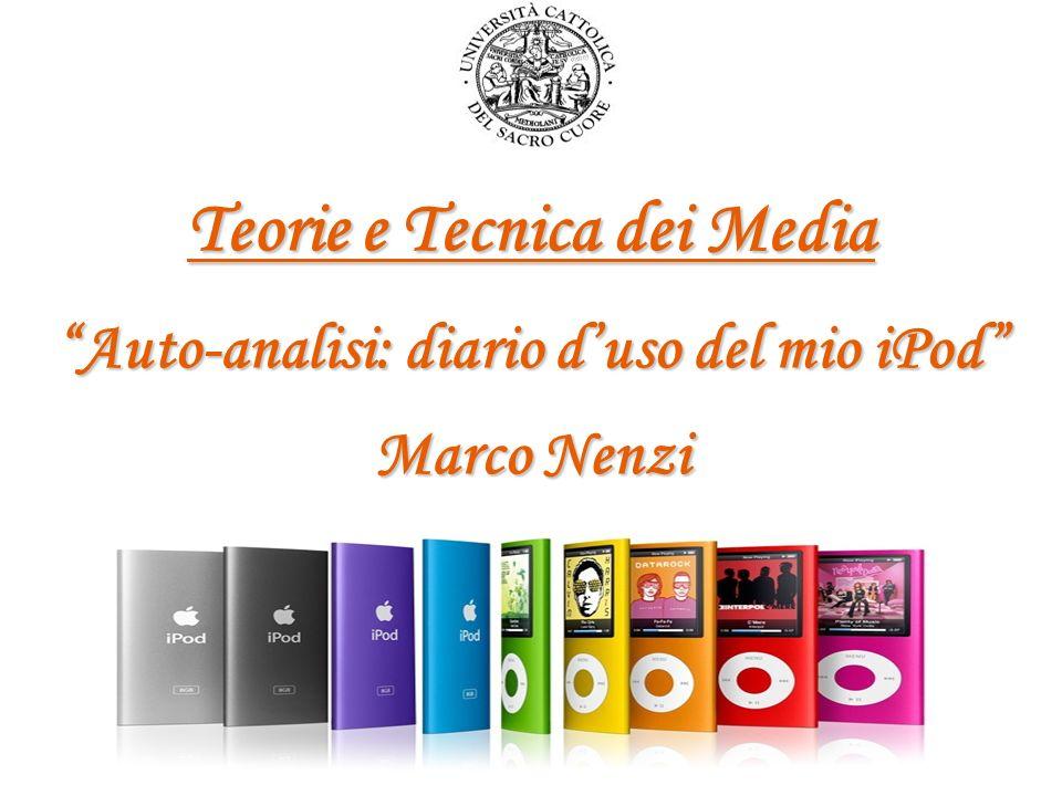 Teorie e Tecnica dei Media Auto-analisi: diario duso del mio iPod Marco Nenzi